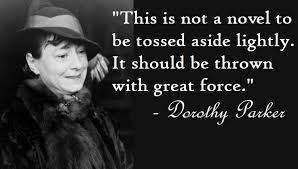 "Meme of an older woman wearing a hat and fur coat and smiling with the Dorothy Parker quote, ""This is not a novel to be tossed aside lightly. It should be thrown with great force."""