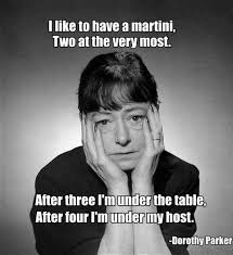 "Meme of a woman looking hagard, holding her face, with the Dorothy Parker quote: ""I like to have a martini, Two at the very most. After three, I'm under the table. After four, I'm under my host."""